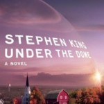 Small Things Become Magnified: Under the Dome by Stephen King