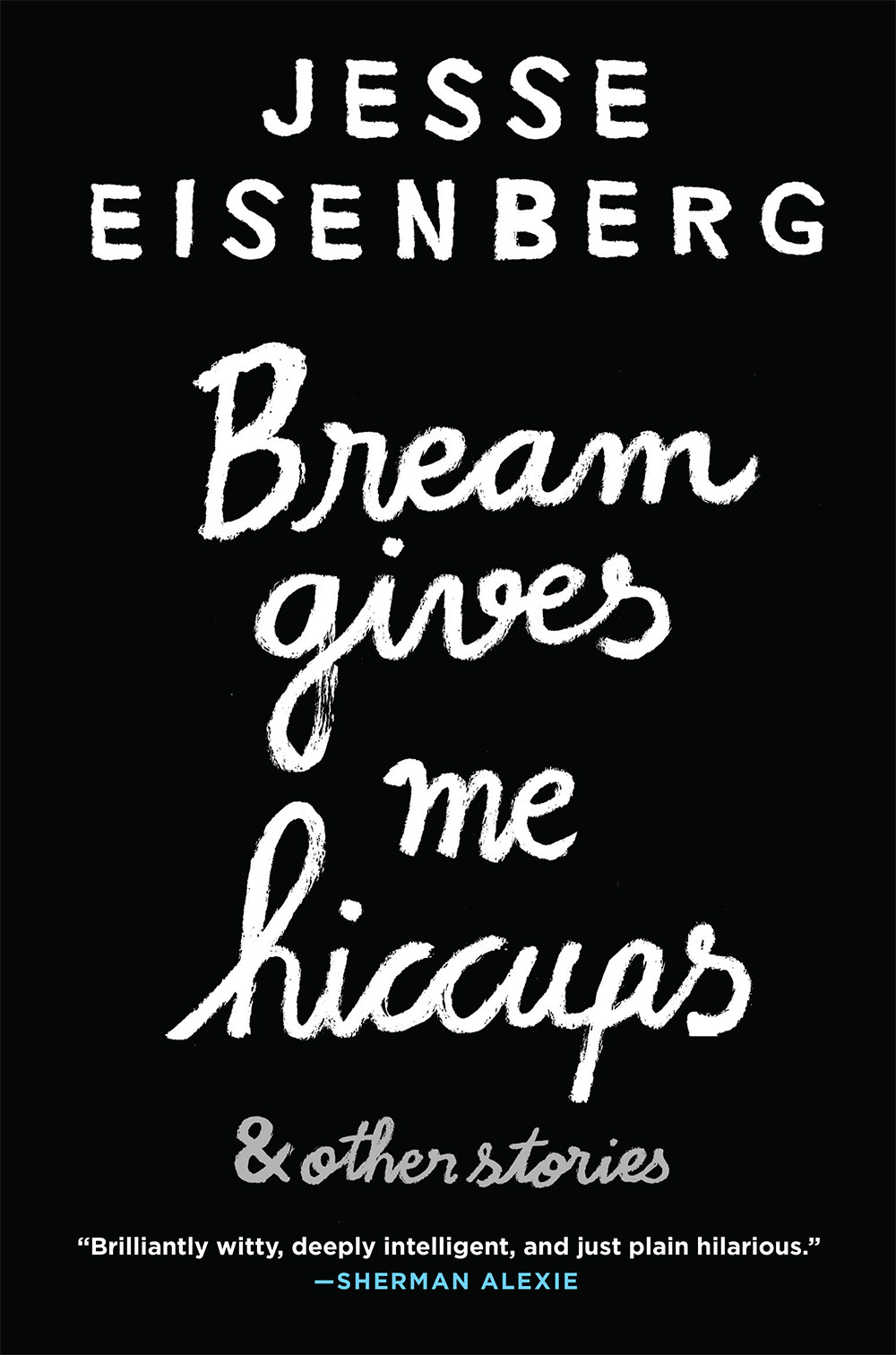Bream Gives Me Hiccups & Other Stories by Jesse Eisenberg